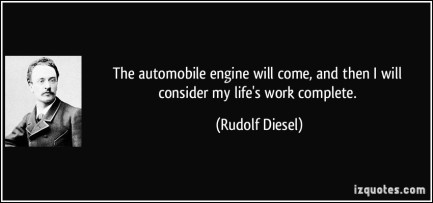 quote-the-automobile-engine-will-come-and-then-i-will-consider-my-life-s-work-complete-rudolf-diesel-50841